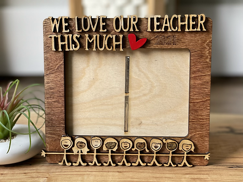 Teacher Frame | We love our teacher this much | Personalize