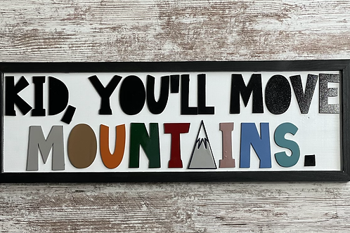 Kid, You'll Move Mountains