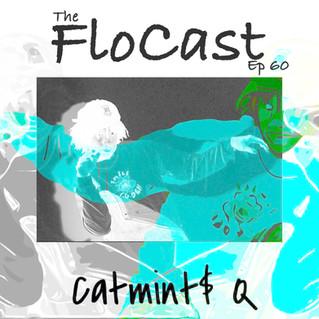 FloCast Ep 60 w/ Catmint$ Q