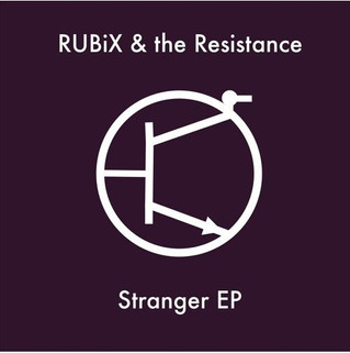 [New EP] RUBiX & The Resistance - The Stranger EP