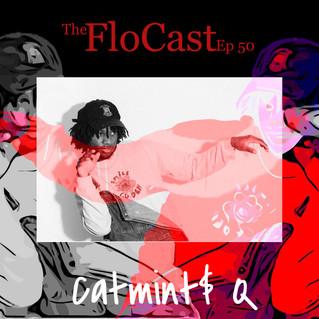 FloCast Ep 50 w/ Catmint$ Q