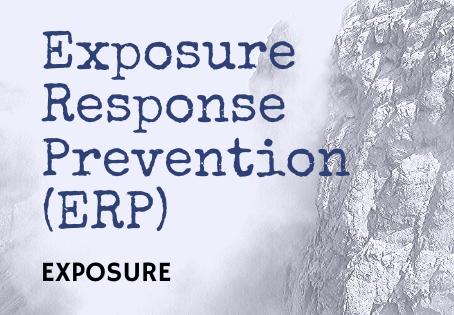 BLOG III-EXPOSURE RESPONSE PREVENTION (ERP)- EXPOSURE