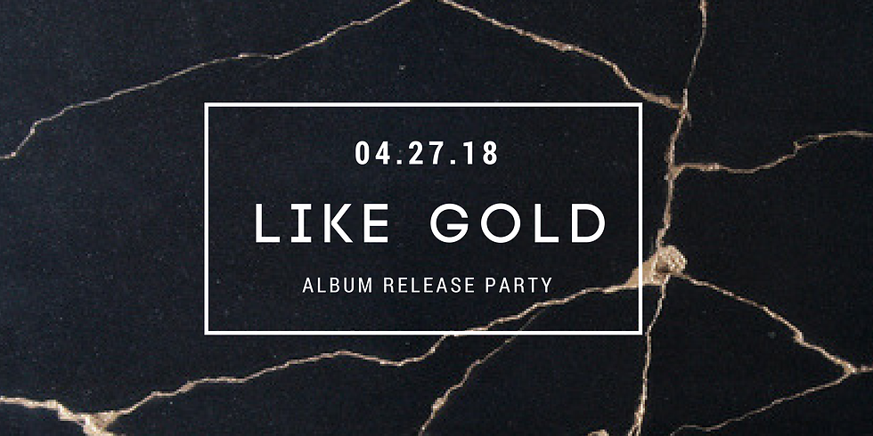 Like Gold Album Release Party