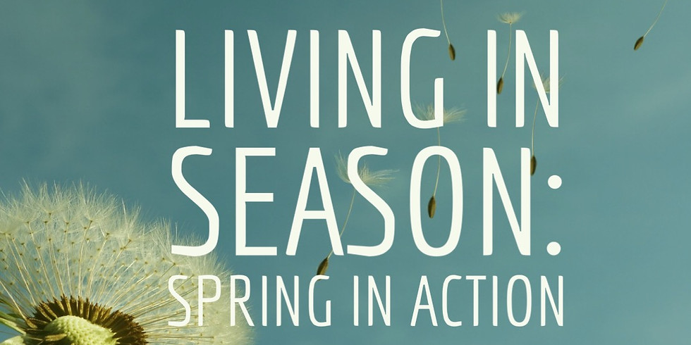 Living in Season: Spring in Action