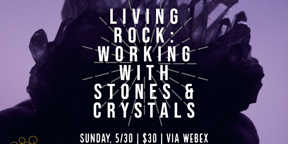 Living Rock: Working with Stones & Crystals