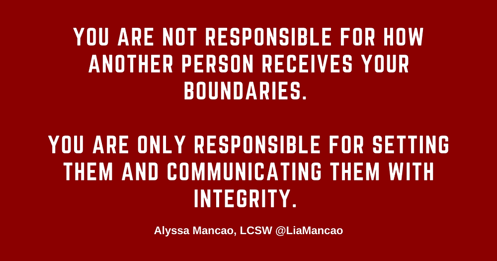 """White writing on red background """"You are not responsible for how another receives your boundaries. You are only responsible for setting them and communicating them with integrity"""". Alyssa Mancao"""