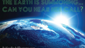 The Earth is summoning. Can you hear her call?