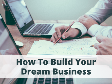 How to Build Your Dream Business: Steps to Achieve Your Vision