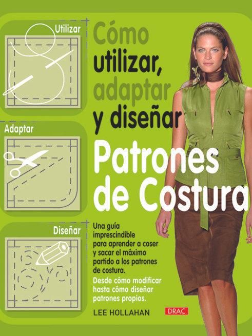 Libro como utilizar, adaptar, y diseñar patrones de costura