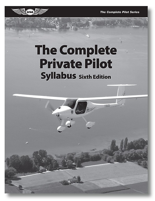 The Complete Private Pilot Syllabus: 6th Edition