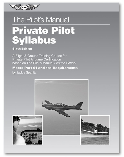 The Pilot's Manual Private Pilot Syllabus: 6th Edition