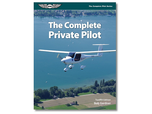 Complete Private Pilot - 12th Edition