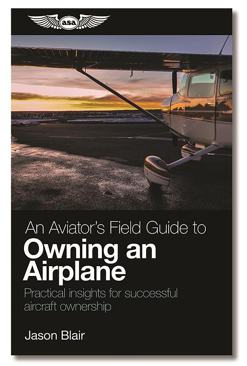 An Aviator's Field Guide to Owning an Airplane