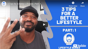 3 Tips for A Better Lifestyle: Part 1