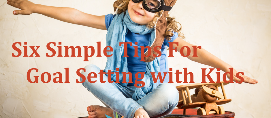 6 Simple Tips for Helping Your Kids With Goal Setting
