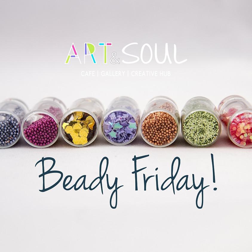 Beady Friday!