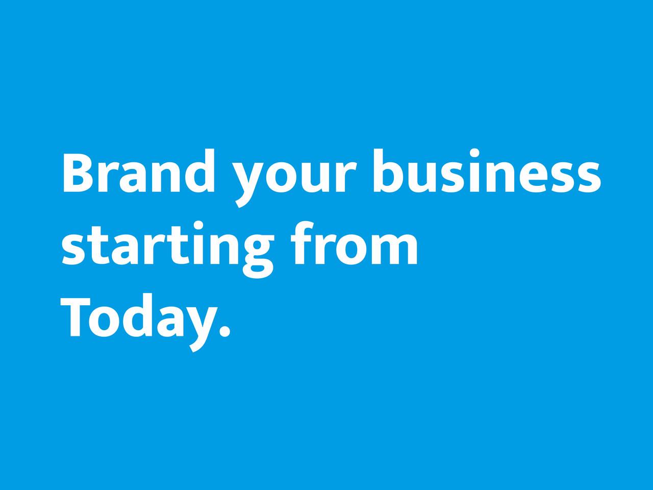 Start Branding Today