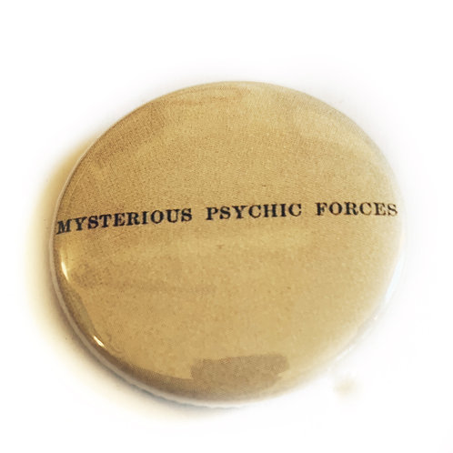 MYSTERIOUS PSYCHIC FORCES BUTTON