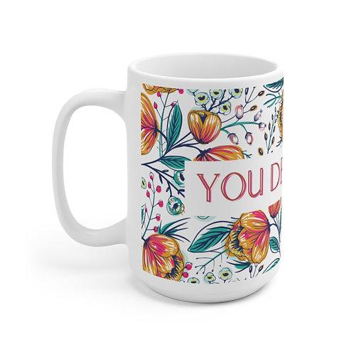 """""""You Deserve It"""" Ceramic Mug 15oz"""