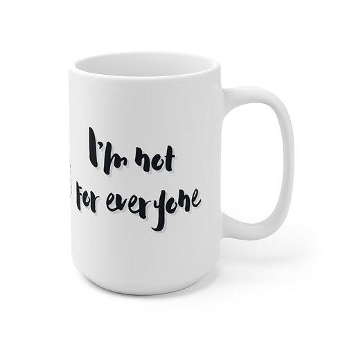 """""""I'm Not For Everyone"""" Ceramic Mug 15oz"""