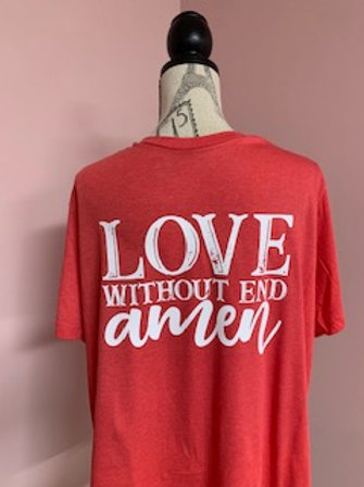 """""""Love Without End, Amen"""" Short Sleeve Tee"""
