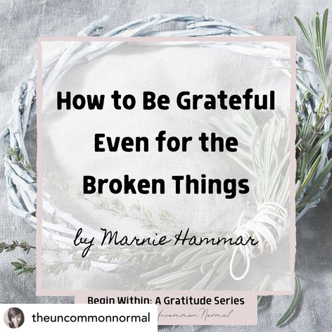 At the Uncommon Normal: How to be Grateful Even for the Broken Things
