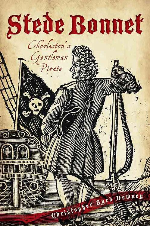 Stede Bonnet: Charleston's Gentleman Piratee