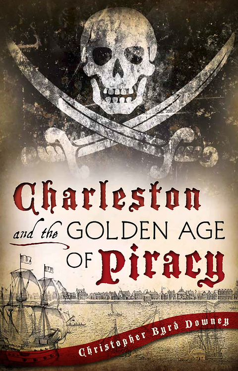 Charleston and the Golden Age of Piracy