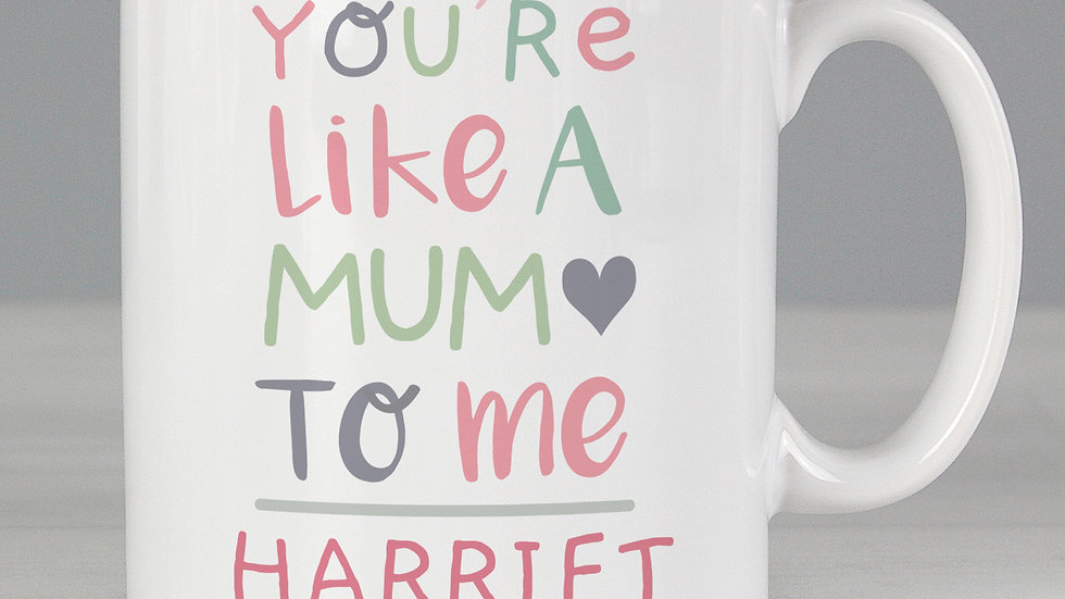 Personalised 'You're Like a Mum to Me' Mug