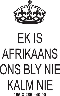 EK IS AFRIKAANS ONS BLY NIE