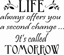LIFE ALWAYS OFFERS YOU A SECOND