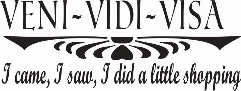 _VENI- VIDI VISA