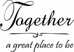TOGETHER A GREAT PLACE TO BE