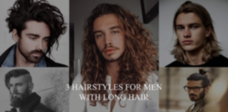 3 Hairstyles for men with long hair