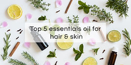 Top 5 essential oils for hair & skin