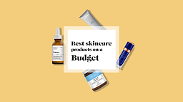 Best skincare products on a budget