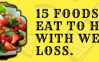 The 15 Foods to eat to help with Weight Loss.