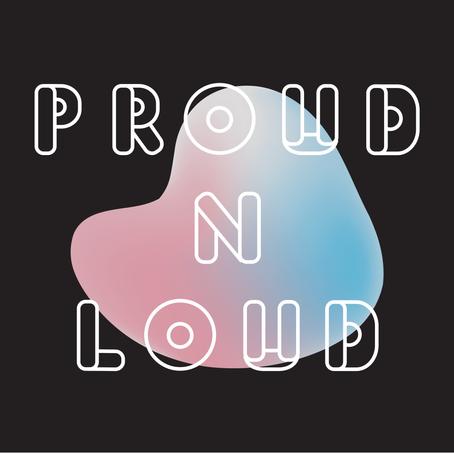 Proud N Loud