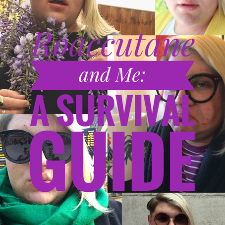Roaccutane and Me: A survival guide