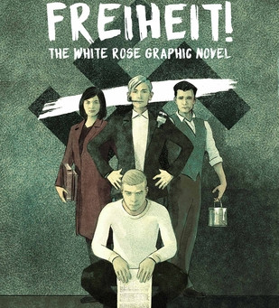Review: Freiheit! The White Rose Graphic Novel