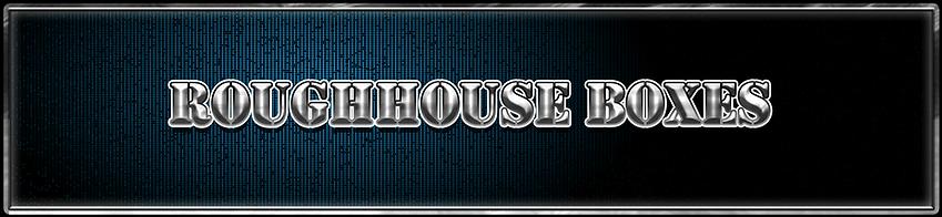 ROUGHHOUSE BOXES
