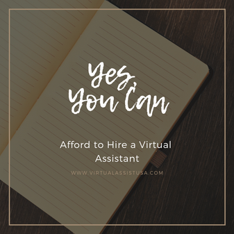 Yes, You Can Afford to Hire a Virtual Assistant
