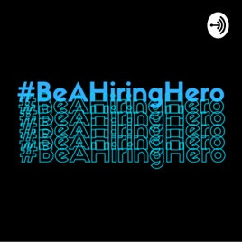 Podcast Feature: Be a Hiring Hero