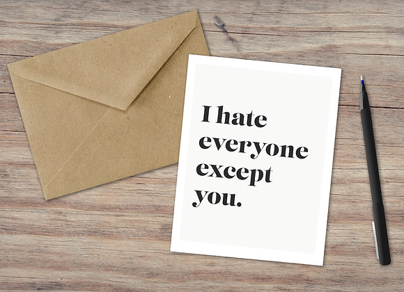 I hate everyone except you. / Greeting Card