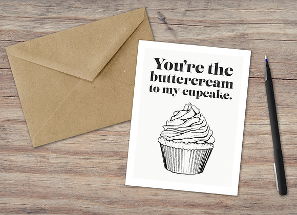 You're the buttercream to my cupcake. / Greeting Card