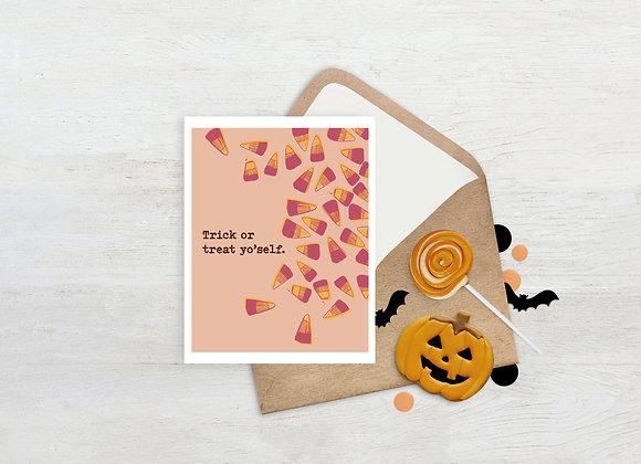Trick or Treat Yo'self. / Greeting Card