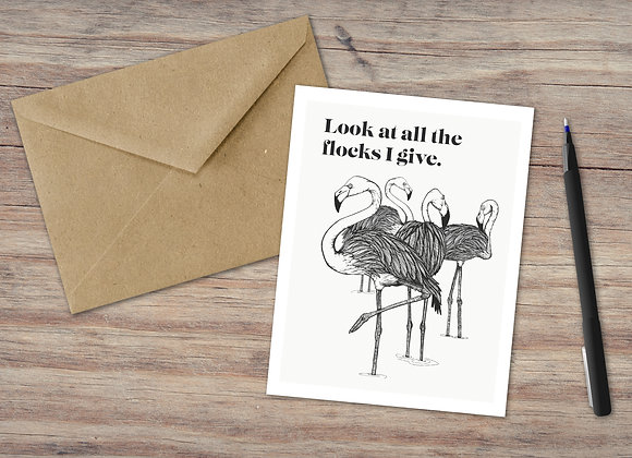 Look at all the flocks I give. / Greeting Card