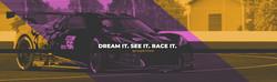 dream it. see it. race it.