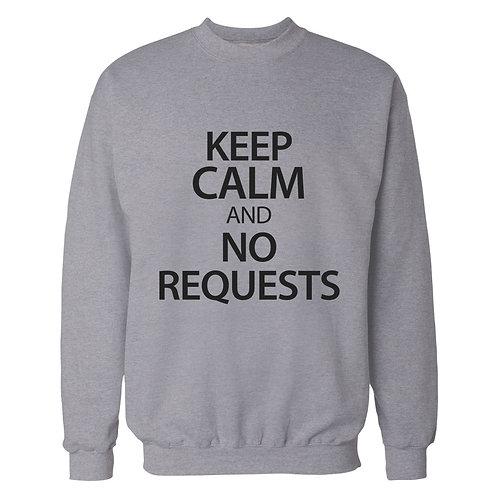 Keep Calm and No Requests Sweatshirt