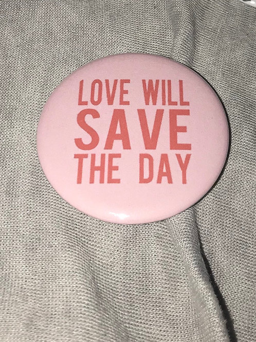 "Love Will Save The Day 2.25"" Big Button"